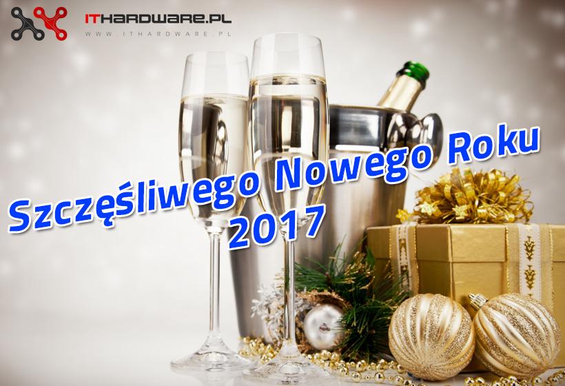 Szczęśliwego Nowego Roku 2017 - życzenia i podsumowanie