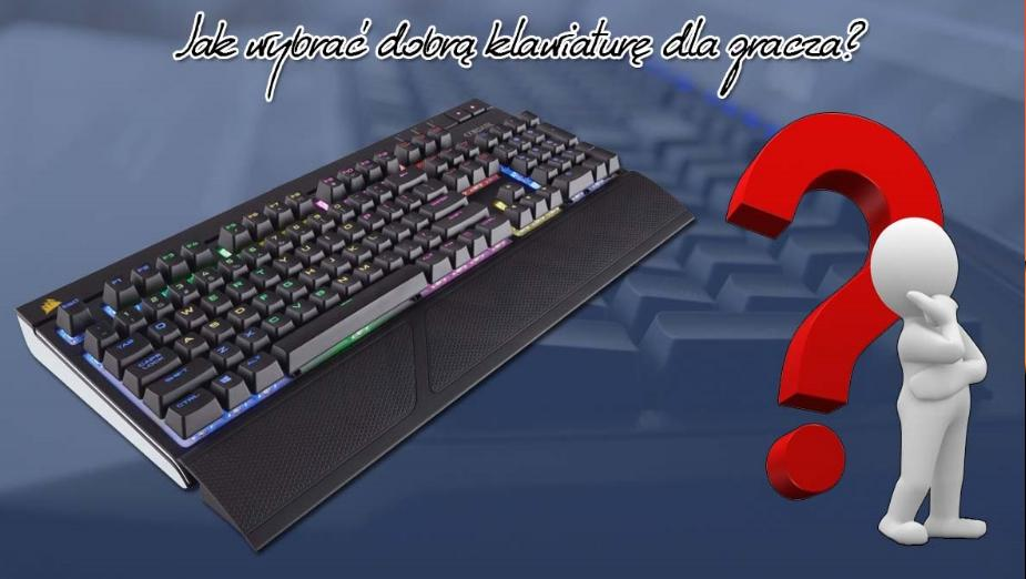 Jak wybrać dobrą klawiaturę dla gracza?