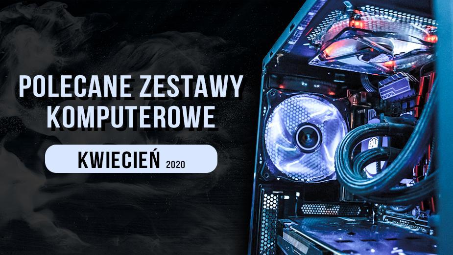 Polecane zestawy komputerowe do gier - kwiecień 2020