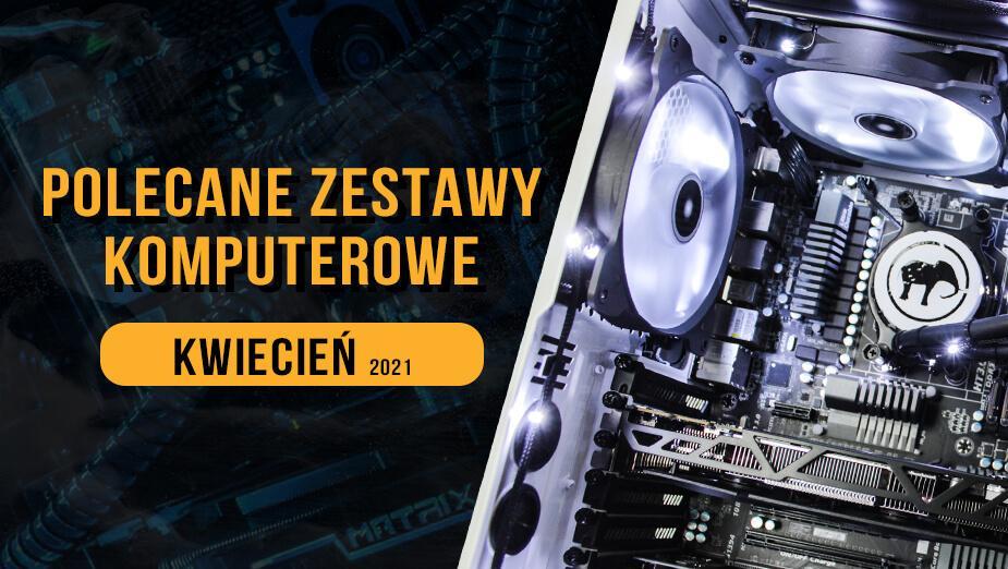 Polecane zestawy komputerowe do gier na kwiecień 2021