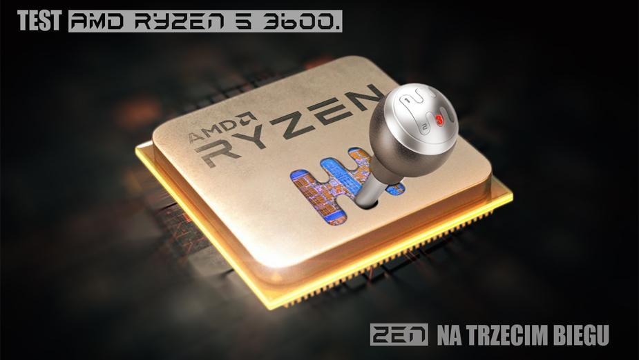 Premierowy test AMD Ryzen 5 3600. Zen na trzecim biegu