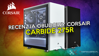 Recenzja Corsair Carbide 275R - dla kogo ta obudowa...?