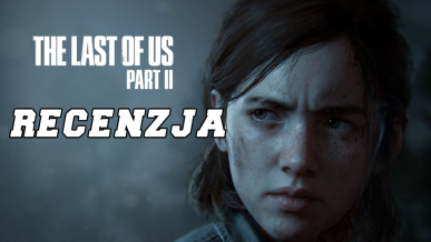 Recenzja The Last of Us Part II – Najokrutniejsza zemsta gier wideo
